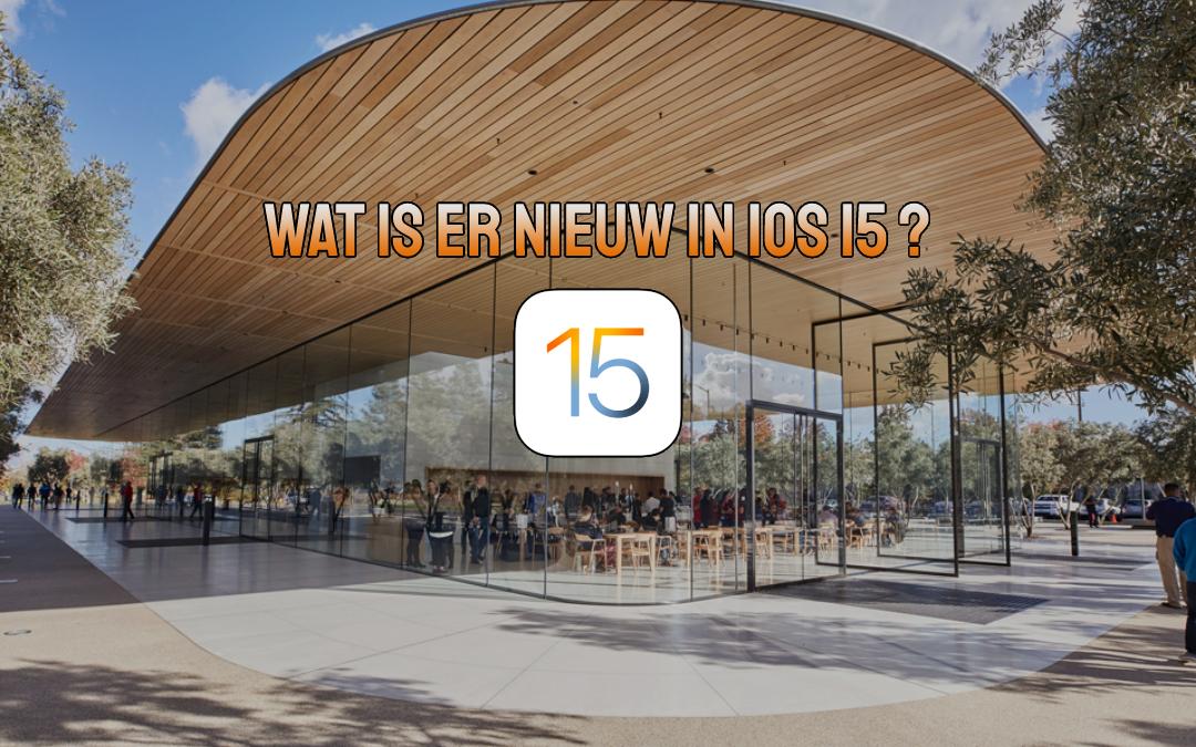 iOS 15! Wat is er nu veranderd?